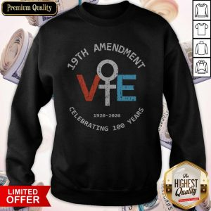 Premium 19th Amendment 1920-2020 Celebrating 100 Years Sweatshirt