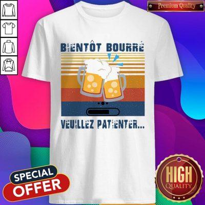 Premium Bientot Bourre Veuillez Patienter Vintage Shirt