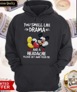 Premium Mickey Mouse You Smell Like Drama And A Headache Please Get Away From Me Hoodie
