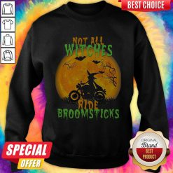 Premium Not All Witches Ride Broomsticks Halloween Sweatshirt - Design By Earstees.com