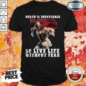 Premium Sparta Death Is Inevitable So Live Life Without Fear Shirt