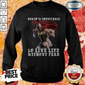 Premium Sparta Death Is Inevitable So Live Life Without Fear Sweatshirt