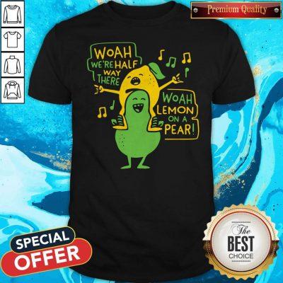 Premium Woah Were Halfway There Woah Lemon On A Pear Shirt