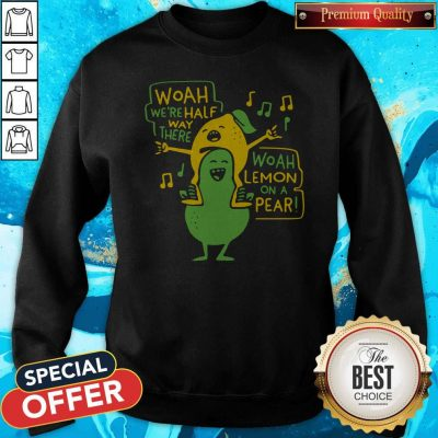 Premium Woah Were Halfway There Woah Lemon On A Pear Sweatshirt