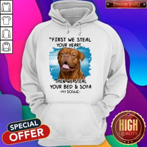 Pretty First We Steal Your Heart Then We Steal Your Bed And Sofa My Dogue Hoodie