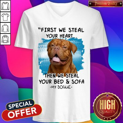 Pretty First We Steal Your Heart Then We Steal Your Bed And Sofa My Dogue V-neck