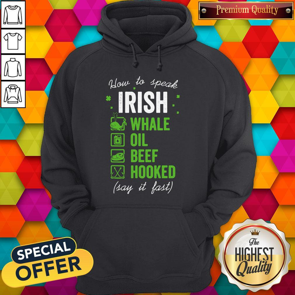 Pretty Good Whale Oil Beef Hooked How To Speak Irish St. Patrick's Day Hoodie
