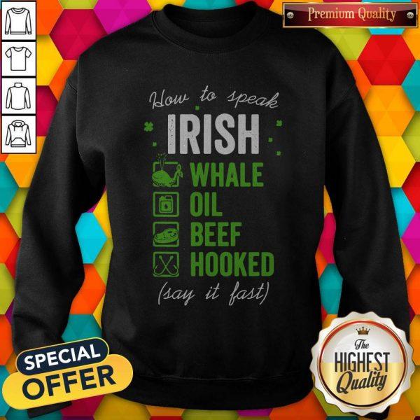 Pretty Good Whale Oil Beef Hooked How To Speak Irish St. Patrick's Day Sweatshirt