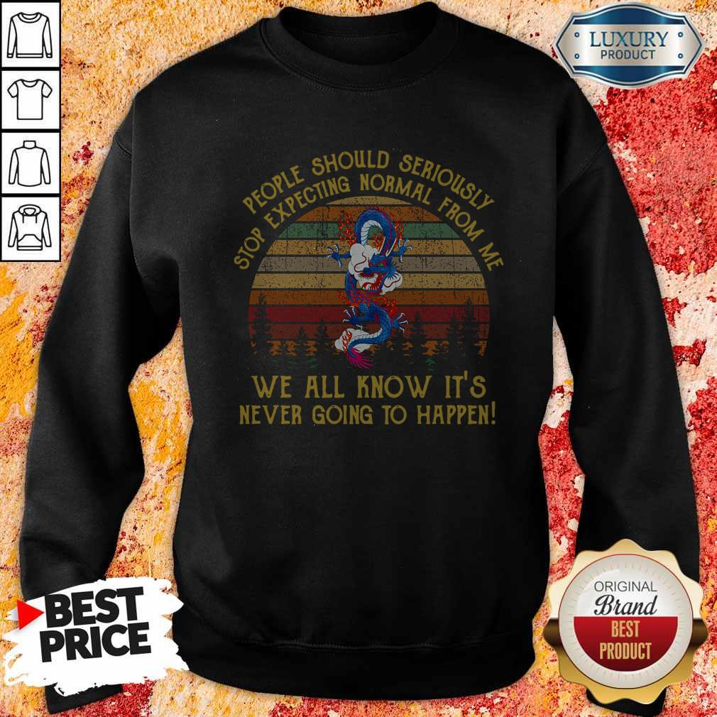 Pretty People Should Seriously Stop Expecting Normal From Me Dragon Sweatshirt