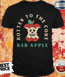 Pretty Rotten To The Core Bad Apple Shirt
