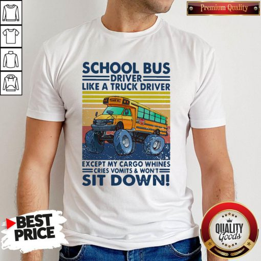 Pretty School Bus Driver Like A Truck Driver Sit Down Vintage Shirt