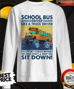 Pretty School Bus Driver Like A Truck Driver Sit Down Vintage Sweatshirt