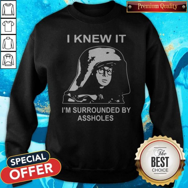 Top Dark Helmet I Knew It I'm Surrounded By Assholes Sweatshirt