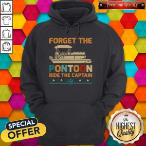 Top Forget The Pontoon Ride The Captain Vintage Hoodie