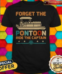 Top Forget The Pontoon Ride The Captain Vintage Shirt