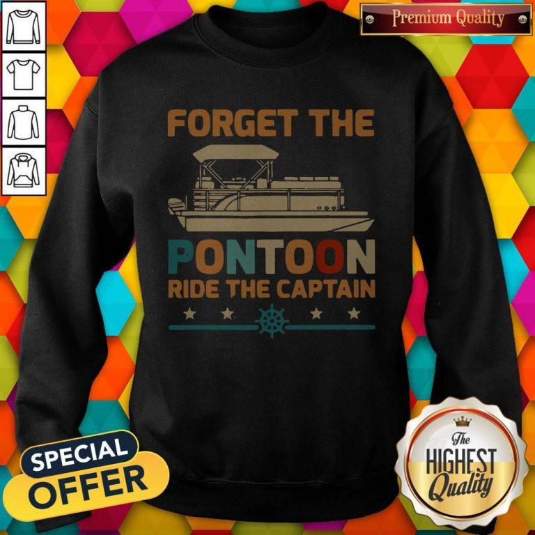 Top Forget The Pontoon Ride The Captain Vintage Sweatshirt