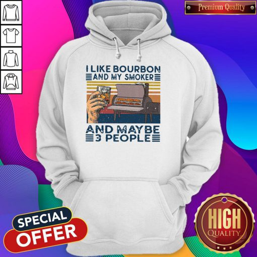 Top I Like Bourbon And My Smoker And Maybe 3 People Hoodie