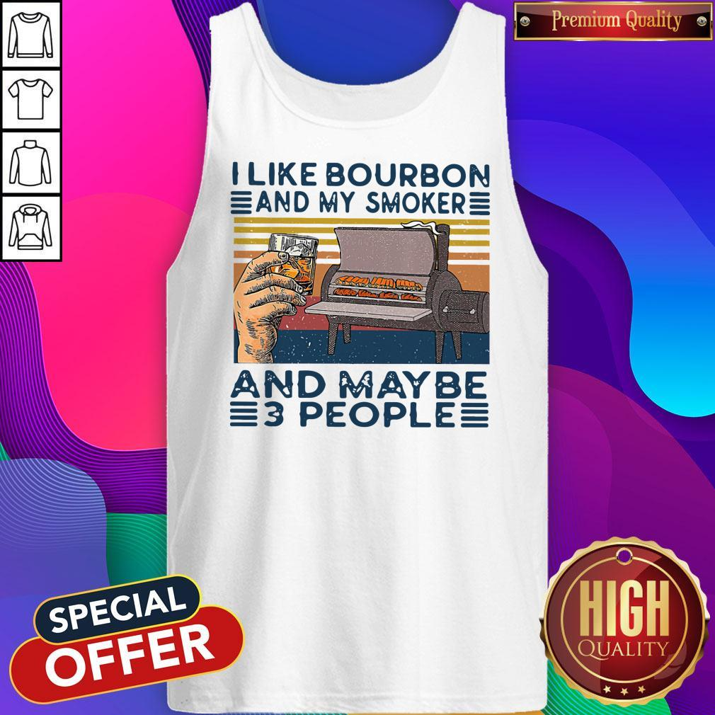 Top I Like Bourbon And My Smoker And Maybe 3 People Tank Top