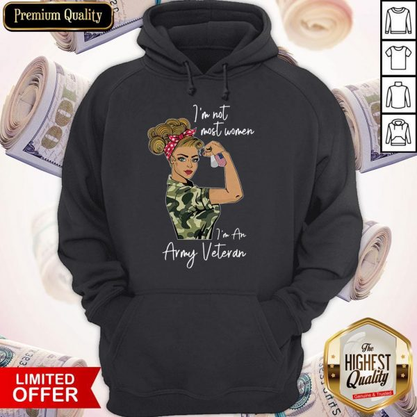 Top I'm Not Most Women I'm An Army Veteran Hoodie