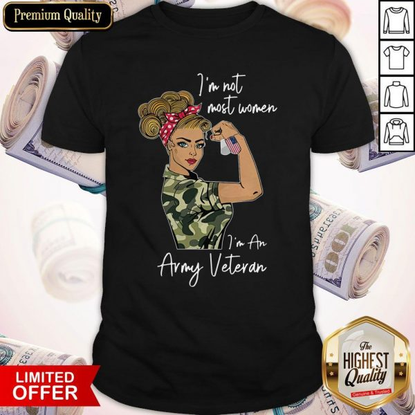 Top I'm Not Most Women I'm An Army Veteran Shirt