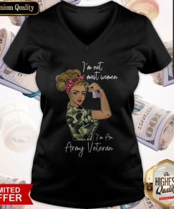 Top I'm Not Most Women I'm An Army Veteran V-neck