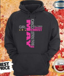 Top May Girl I Can Do All Things Through Christ Who Strengthens Me Hoodie