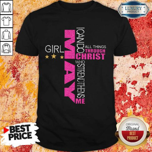 Top May Girl I Can Do All Things Through Christ Who Strengthens Me Shirt