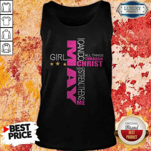 Top May Girl I Can Do All Things Through Christ Who Strengthens Me Tank Top