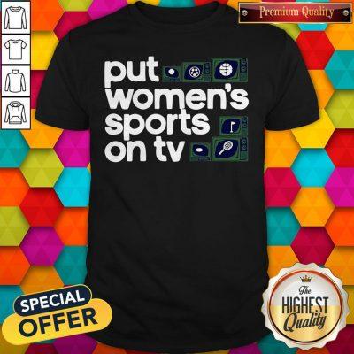 Top Put Women's Sports On TV 2020 Shirt