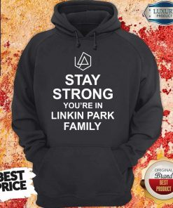 Top Stay Strong You're In Linkin Park Family Hoodie