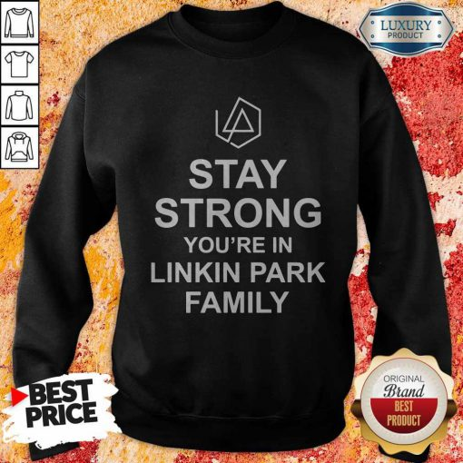 Top Stay Strong You're In Linkin Park Family Sweatshirt