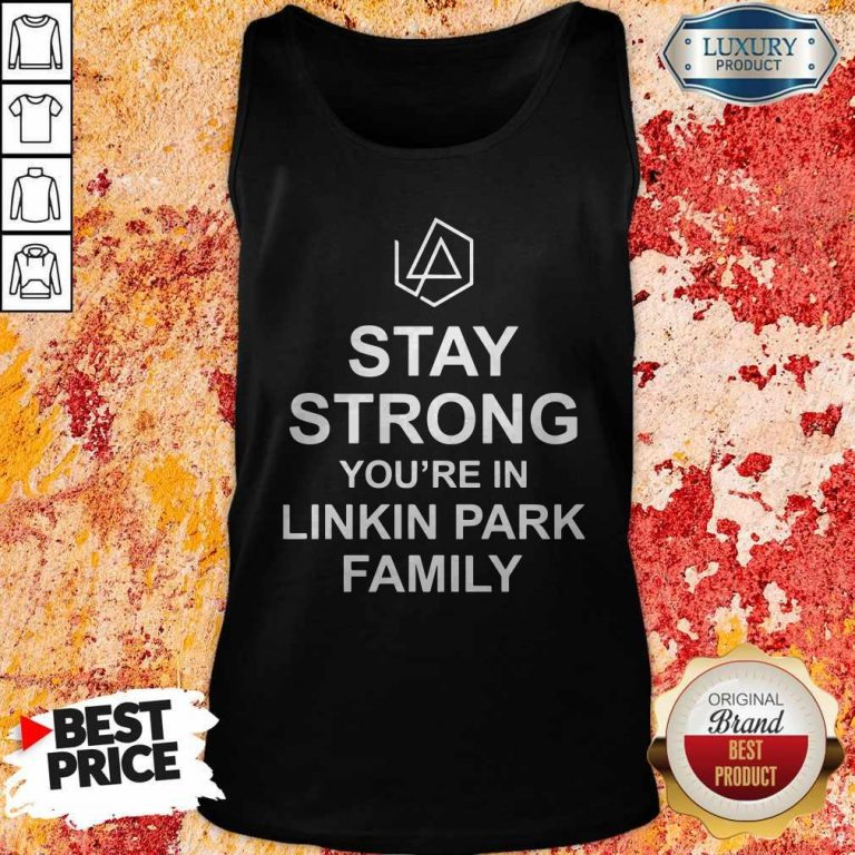 Top Stay Strong You're In Linkin Park Family Tank Top