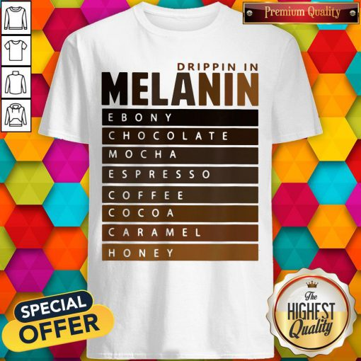 Drippin In Melanin Ebony Chocolate Mocha Espresso Coffee Cocoa Caramel Honey Shirt - Design By Earstees.com