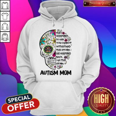 Good Skill They Whispered To Her You Cannot Withstand The Storm She Whispered Back I Am The Storm Autism Mom Hoodie - Design By Earstees.com