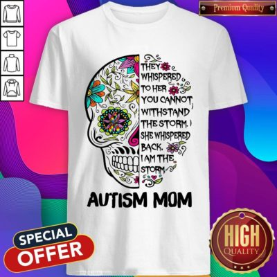 Good Skill They Whispered To Her You Cannot Withstand The Storm She Whispered Back I Am The Storm Autism Mom Shirt - Design By Earstees.com