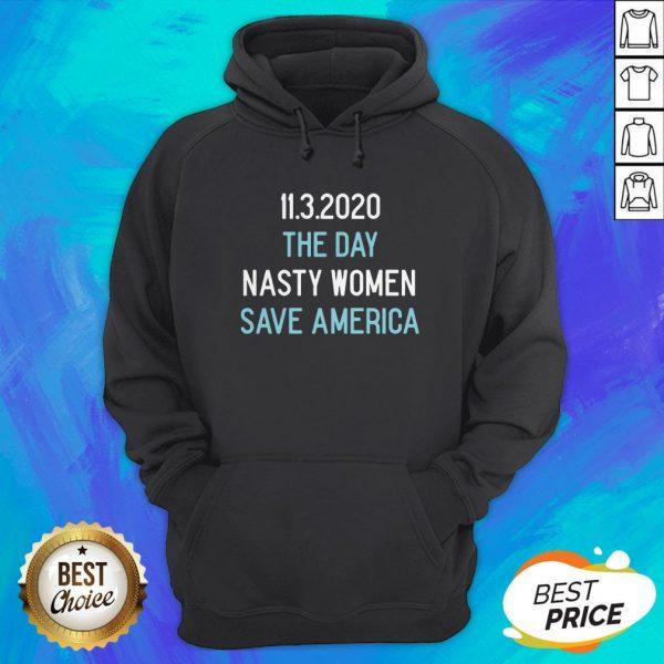 11-3-2020 The Day Nasty Women Save America Hoodie