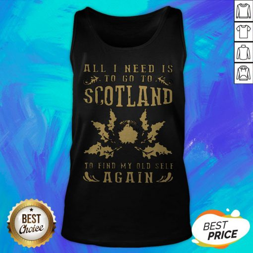 All I Need Is To Go To Scotland To Find My Old Self Again Tank Top