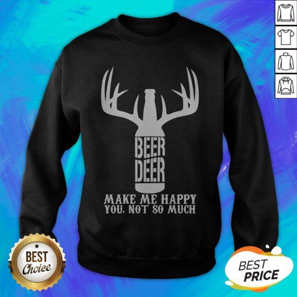 Beer Deer Make Me Happy You Not So Much Sweatshirt