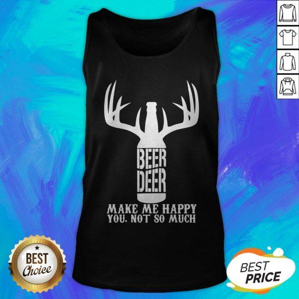 Beer Deer Make Me Happy You Not So Much Tank Top