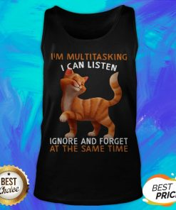Cat I'm Multitasking I Can Listen Ignore And Forget At The Same Time Tank Top