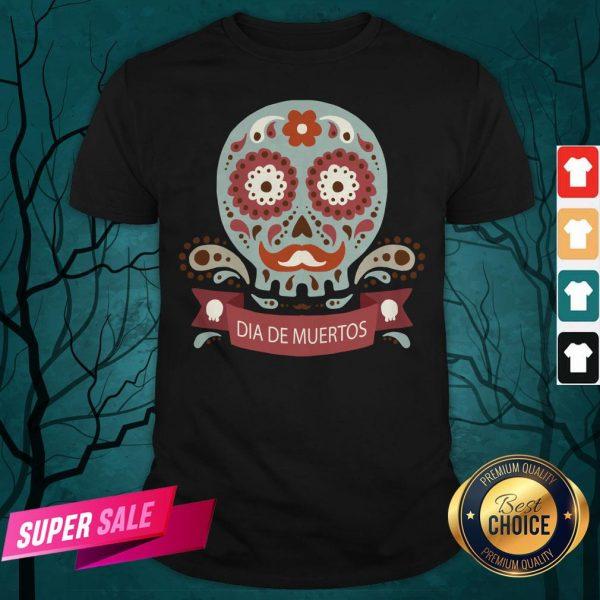 Dia De Los Muertos Day Dead Sugar Skull Shirt