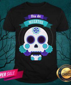 Dia De Muertos Day Of Dead Sugar Skull Shirt