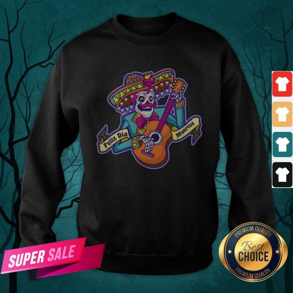 Feliz Dia Muertos Skeleton Man Play Guitar Day Dead Sweatshirt