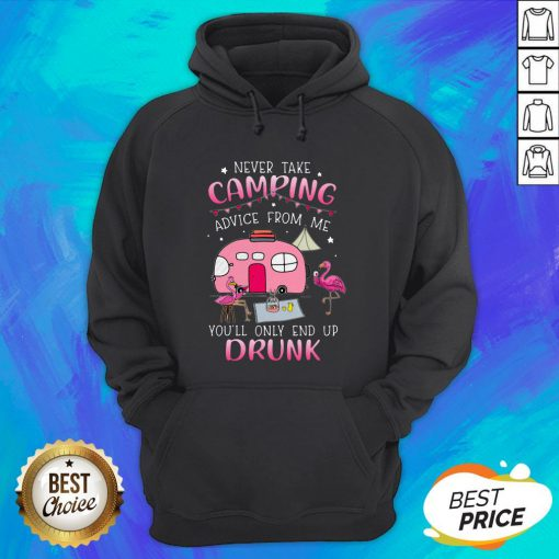 Flamingo Never Take Camping Advice From Me You'll Only End Up Drunk Hoodie