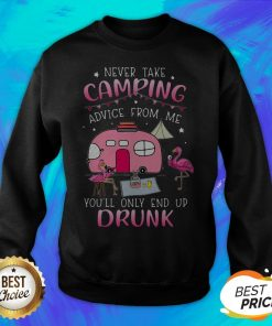 Flamingo Never Take Camping Advice From Me You'll Only End Up Drunk Sweatshirt