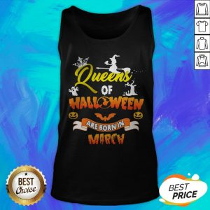 Funny Queen Of Halloween Are Born In March Tank Top