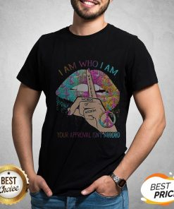 Hippie Lips I Am Who I Am Whisper Words Of Wisdom Your Approval Isn't Needed Shirt