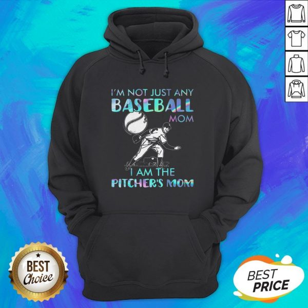 I'm Not Just Any Baseball Mom I Am The Pitcher's Mom Hoodie