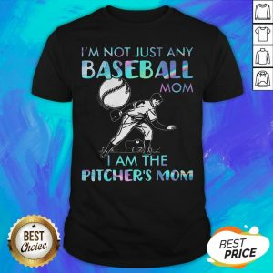I'm Not Just Any Baseball Mom I Am The Pitcher's Mom Shirt
