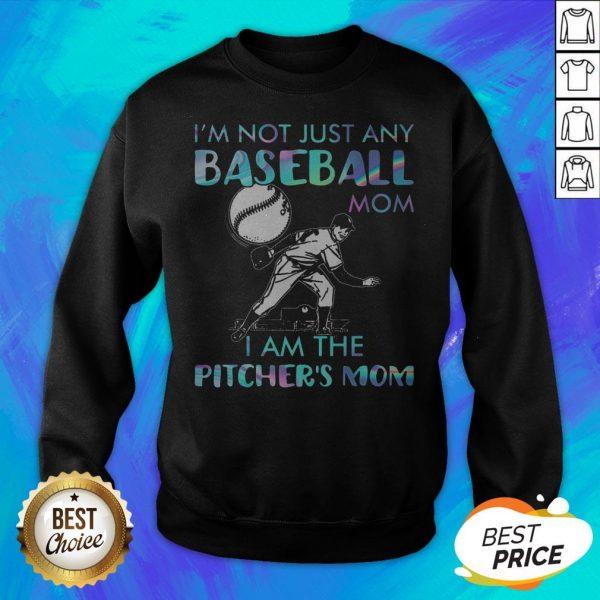 I'm Not Just Any Baseball Mom I Am The Pitcher's Mom Sweatshirt